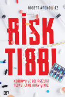 Risk Tıbbı: Korkuyu ve Belirsizliği Tedavi Etme Arayışımız
